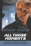 All Those Moments: Stories of Heroes, Villains, Replicants, and Blade Runners - Rutger Hauer, Patrick Quinlan