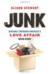 Junk: Digging Through America's Love Affair with Stuff - Alison Stewart