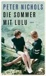 Die Sommer mit Lulu: Roman - Peter Nichols, Dorothee Merkel