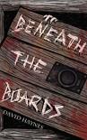 Beneath the Boards - David Haynes