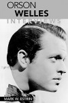 Orson Welles: Interviews (Conversations with Filmmakers) - Mark W. Estrin