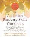 The Addiction Recovery Skills Workbook: Changing Addictive Behaviors Using CBT, Mindfulness, and Motivational Interviewing Techniques (New Harbinger Self-Help Workbooks) - Suzette Glasner-Edwards PhD, Richard A Rawson PhD