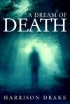 A Dream Of Death - Harrison Drake