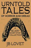 UrnTold Tales of Horror and Dread: A Scary Short Story Collection - Felton Lovet