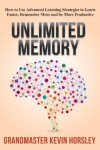 Unlimited Memory: How to Use Advanced Learning Strategies to Learn Faster, Remember More and be More Produ (Mental Mastery) - Kevin Horsley