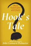 Hook's Tale: Being the Account of an Unjustly Villainized Pirate Written by Himself - John Leonard Pielmeier