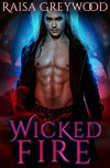 Wicked Fire (Wicked Magic #3) - Raisa Greywood