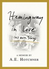 Hemingway in Love: His Own Story - A. E. Hotchner