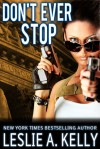 Don't Ever Stop - Leslie A. Kelly