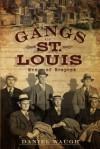 Gangs of St. Louis: Men of Respect - Daniel Waugh
