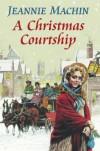 A Christmas Courtship - Jeanie Machin