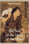 The Seal of the Unity of the Three: A Study and Translation of the Cantong qi, the Source of the Taoist Way of the Golden Elixir - Fabrizio Pregadio