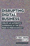 "Disrupting Digital Business: Create an Authentic Experience in the Peer-to-Peer Economy - R ""Ray"" Wang"