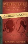 Whitechapel: The Final Stand of Sherlock Holmes (Gentlemen's Edition) - Bernard Schaffer