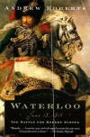 Waterloo: June 18, 1815: The Battle For Modern Europe - Andrew Roberts