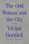 The Odd Woman and the City: A Memoir - Vivian Gornick