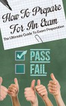 How To Prepare For An Exam: The Ultimate Guide To Exam Preparation - Callum McDonald