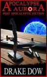 Apocalypse Aurora - Post Apocalyptic Fiction - Drake Dow, Christine L. Temple