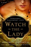 Watch the Lady: A Novel - Elizabeth Fremantle