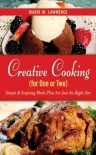 Creative Cooking for One or Two: Simple & Inspiring Meals That Are Just the Right Size - Marie W. Lawrence