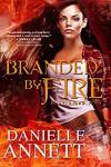 Branded by Fire: A Paranormal Urban Fantasy Series (Blood & Magic Book 4) - Danielle Annett