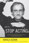 How to Stop Acting - Harold Guskin, Kevin E. Kline