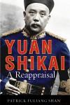 Yuan Shikai: A Reappraisal - Patrick Fuliang Shan