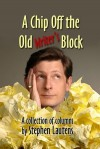 A Chip Off The Old Writer's Block : a Collection of Columns - Stephen Lautens