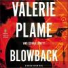 Blowback - Valerie Plame Wilson, Sarah Lovett, Negin Farsad