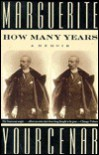 How Many Years: A Memoir - Marguerite Yourcenar