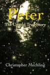 Peter: The Untold True Story - Christopher Daniel Mechling