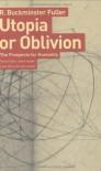 Utopia or Oblivion - R. Buckminster Fuller;R. Buckminster Fuller