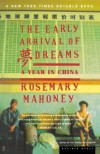 The Early Arrival of Dreams: A Year in China - Rosemary Mahoney