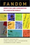 Fandom: Identities and Communities in a Mediated World - Jonathan Alan Gray