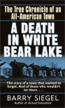 A Death in White Bear Lake: The True Chronicle of an All-American Town - Barry Siegel, Peter Borland