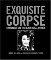 Exquisite Corpse: Surrealism and the Black Dahlia Murder - Mark Nelson, Sarah Hudson Bayliss