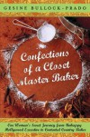 Confections of a Closet Master Baker: One Woman's Sweet Journey from Unhappy Hollywood Executive to Contented Country Baker - Gesine Bullock-Prado