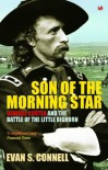 Son Of The Morning Star: General Custer and the Battle of Little Bighorn: General Custer and the Battle of the Little Bighorn (Pimlico Wild West) - Evan S Connell