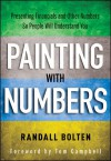 Painting with Numbers: Presenting Financials and Other Numbers So People Will Understand You - Randall Bolten