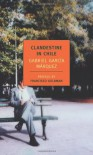 Clandestine in Chile: The Adventures of Miguel Littin - Asa Zatz, Francisco Goldman, Gabriel García Márquez