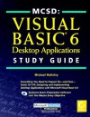 Mcsd: Visual Basic 6 Desktop Applications Study Guide - Michael McKelvy