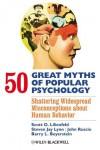 50 Great Myths of Popular Psychology: Shattering Widespread Misconceptions about Human Behavior - Scott O. Lilienfeld, Steven Jay Lynn, John Ruscio, Barry L. Beyerstein