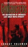Gangbusters: The Destruction of America's Last Great Mafia Dynasty - Ernest Volkman