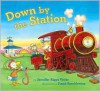 Down by the Station - Jennifer Riggs Vetter,  Frank Remkiewicz (Illustrator)