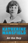 At the Bay: Short Story - Katherine Mansfield