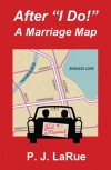 "After ""I Do "" A Marriage Map - P.J. LaRue"