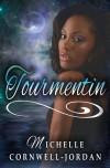 Tourmentin - Michelle Cornwell-Jordan