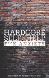 Hardcore Self Help: F**k Anxiety - Robert Duff