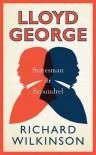 Lloyd George: Statesman or Scoundrel - Richard Wilkinson