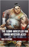 The Sumo Wrestler (An Ennin Mystery #33) - Ben Stevens